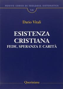 Libro Nuovo corso di teologia sistematica. Vol. 14: Esistenza cristiana. Fede, speranza e carità. Dario Vitali