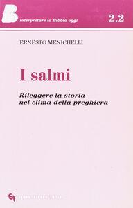 Libro I salmi. Rileggere la storia nel clima della preghiera Ernesto Menichelli