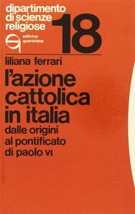 Foto Cover di Azione Cattolica in Italia dalle origini al pontificato di Paolo VI, Libro di Liliana Ferrari, edito da Queriniana