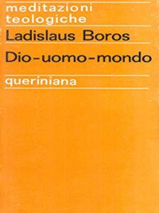 Foto Cover di Dio-uomo-mondo, Libro di Ladislaus Boros, edito da Queriniana