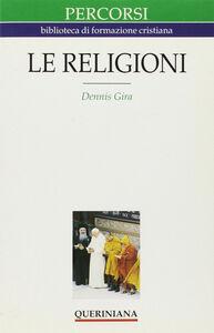 Foto Cover di Le religioni, Libro di Dennis Gira, edito da Queriniana