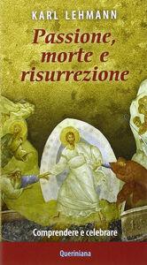 Foto Cover di Passione, morte e risurrezione. Comprendere e celebrare, Libro di Karl Lehmann, edito da Queriniana