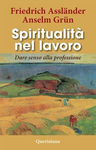 Libro Spiritualità nel lavoro. Dare senso alla professione Friedrich Assländer , Anselm Grün