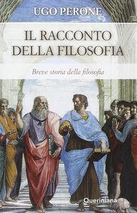 Libro Racconto della filosofia. Breve storia della filosofia Ugo Perone