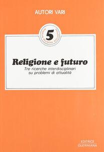 Foto Cover di Religione e futuro. Tre ricerche interdisciplinari su problemi di attualità, Libro di AA.VV edito da Queriniana