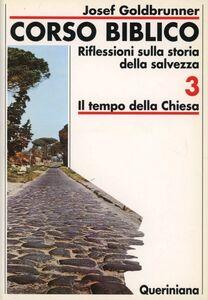 Foto Cover di Corso biblico. Vol. 3: Il tempo della Chiesa., Libro di Josef Goldbrunner, edito da Queriniana