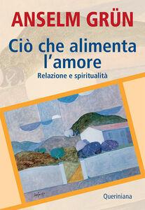Libro Ciò che alimenta l'amore. Relazione e spiritualità Anselm Grün