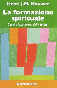 Libro La formazione spirituale. Seguire i movimenti dello spirito Henri J. Nouwen
