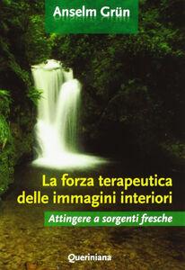 Foto Cover di La forza terapeutica delle immagini interiori, Libro di Anselm Grün, edito da Queriniana