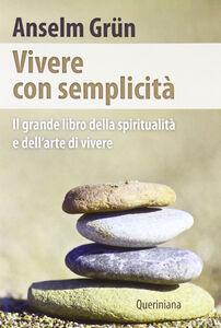 Foto Cover di Vivere con semplicità. Il grande libro della spiritualità e dell'arte di vivere, Libro di Anselm Grün, edito da Queriniana