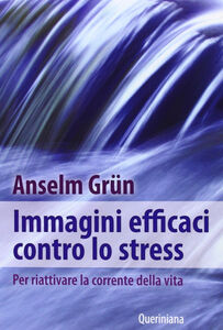 Libro Immagini efficaci contro lo stressi. Per riattivare la corrente della vita Anselm Grün