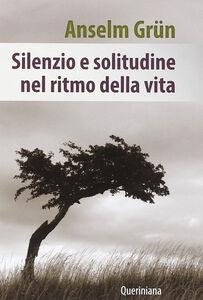 Foto Cover di Silenzio e solitudine nel ritmo della vita, Libro di Anselm Grün, edito da Queriniana