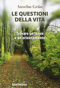 Foto Cover di Le questioni della vita. Trovare un senso e un orientamento, Libro di Anselm Grün, edito da Queriniana
