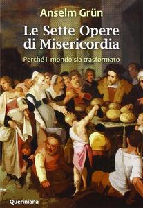 Libro Sette opere di misericordia. Perché il mondo sia trasformato Anselm Grün