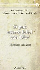 Foto Cover di Si può essere felici con Dio? Alla ricerca della gioia, Libro di P. Giordano Cabra, edito da Queriniana