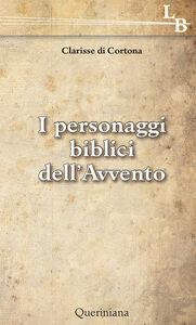 Foto Cover di I personaggi biblici dell'Avvento, Libro di  edito da Queriniana