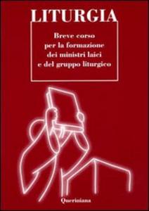 Libro Liturgia. Breve corso per la formazione dei ministri laici e del gruppo liturgico