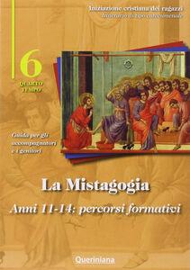 Libro La mistagogia. Anni 11-14: percorsi formativi. Guida per gli accompagnatori e i genitori. Vol. 6