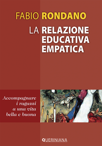 Libro La relazione educativa empatica. Accompagnare i ragazzi a una vita bella e buona Fabio Rondano