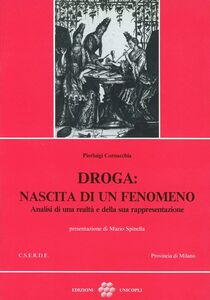 Foto Cover di Droga: nascita di un fenomeno. Analisi di una realtà e della sua rappresentazione, Libro di Pierluigi Cornacchia, edito da Unicopli