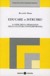 Libro Educare o istruire? La fine della pedagogia nella cultura contemporanea Riccardo Massa