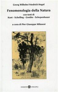 Foto Cover di Fenomenologia della natura. Con testi di Kant, Schelling, Goethe, Schopenhauer, Libro di Friedrich Hegel, edito da Unicopli