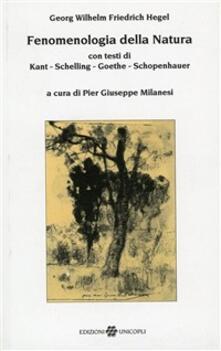Fenomenologia della natura. Con testi di Kant, Schelling, Goethe, Schopenhauer - Friedrich Hegel - copertina