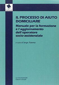 Libro Il processo di aiuto domiciliare. Manuale per la formazione e l'aggiornamento dell'operatore socio-assistenziale