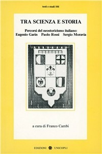 Tra scienza e storia. Percorsi del neostoricismo italiano: Eugenio Garin, Paolo Rossi, Sergio Moravia - - wuz.it