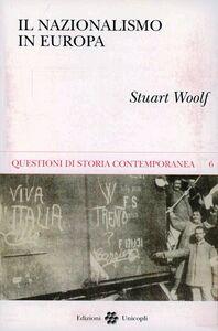 Foto Cover di Il nazionalismo in Europa, Libro di Stuart J. Woolf, edito da Unicopli