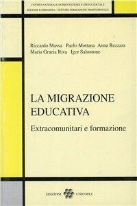 Libro La migrazione educativa. Extracomunitari e formazione Riccardo Massa , Paolo Mottana , Anna Rezzara