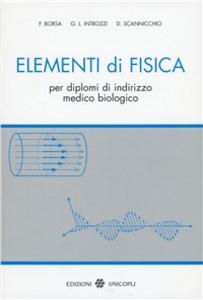 Libro Elementi di fisica. Per diplomi di indirizzo medico biologico Ferdinando Borsa , Gianluca Introzzi , Domenico Scannicchio