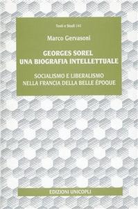 Libro Georges Sorel. Una biografia intellettuale. Socialismo e liberalismo nella Francia della Belle époque Marco Gervasoni