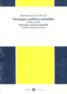 Materiali per il corso di strategia e politica aziendale. Vol. 2: Strategia a livello aziendale.