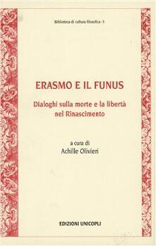 Erasmo e il Funus. Dialoghi sulla morte e la libertà nel Rinascimento.pdf