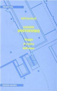 Libro Leggere Dostoevskij. Viaggio al centro dell'uomo Milli Martinelli