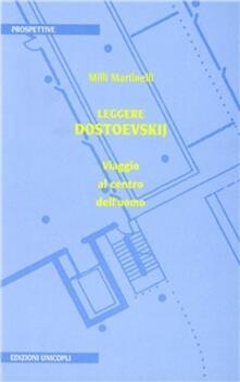 Leggere Dostoevskij. Viaggio al centro dell'uomo - Milli Martinelli - copertina