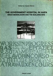 Libro The government hospital in Haifa. Erich Mendelsohn and the building site Cesare Stevan