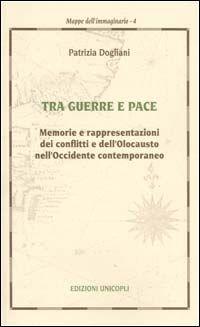 Tra guerra e pace. Memorie e rappresentazioni dei conflitti e dell'olocausto nell'Occidente contemporaneo