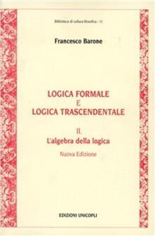 Promoartpalermo.it Logica formale e logica trascendentale. Vol. 2: L'Algebra della logica. Image