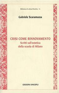 Foto Cover di Crisi come rinnovamento. Scritti sull'estetica della scuola di Milano, Libro di Gabriele Scaramuzza, edito da Unicopli