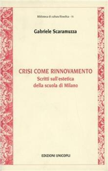 Lpgcsostenible.es Crisi come rinnovamento. Scritti sull'estetica della scuola di Milano Image