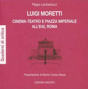 Libro Luigi Moretti. Cinema-teatro e piazza Imperiale all'E42, Roma Filippo Lambertucci
