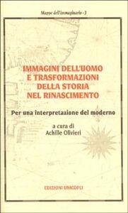 Libro Immagini dell'uomo e trasformazioni della storia nel Rinascimento. Per una interpretazione del moderno