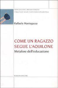 Libro Come un ragazzo segue l'aquilone. Metafore dell'educazione Raffaele Mantegazza