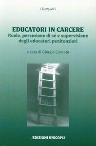 Libro Educatori in carcere. Ruolo, percezione di sé e supervisione degli educatori penitenziari
