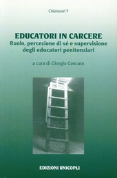 Educatori in carcere. Ruolo, percezione di sé e supervisione degli educatori penitenziari