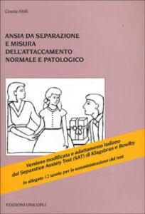 Foto Cover di Ansia da separazione e misura dell'attaccamento normale e patologico, Libro di Grazia Attili, edito da Unicopli
