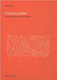 Dancing streets. Scena pubblica urbana e vita sociale