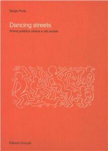 Foto Cover di Dancing streets. Scena pubblica urbana e vita sociale, Libro di Sergio Porta, edito da Unicopli